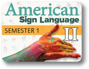 American Sign Language II - Semester - 1