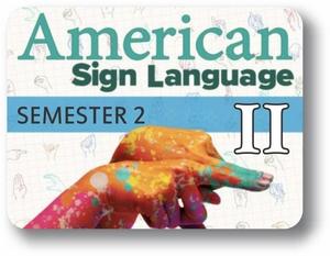 American Sign Language II - Semester - 2