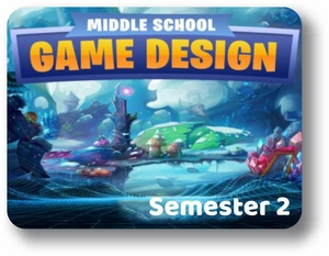 Middle School Game Design - Semester - 2 Creating a Game